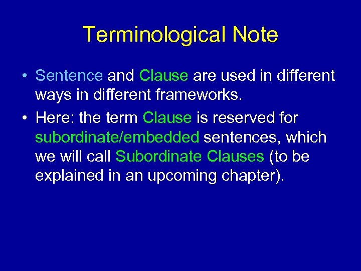 Terminological Note • Sentence and Clause are used in different ways in different frameworks.
