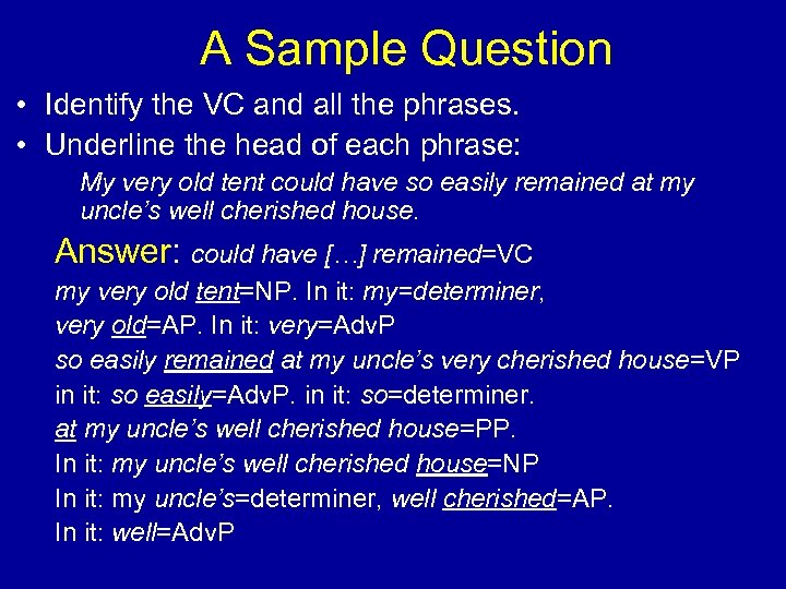 A Sample Question • Identify the VC and all the phrases. • Underline the