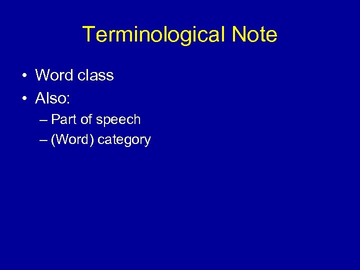 Terminological Note • Word class • Also: – Part of speech – (Word) category