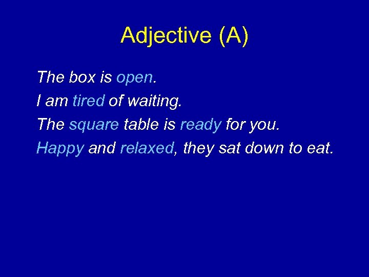 Adjective (A) The box is open. I am tired of waiting. The square table