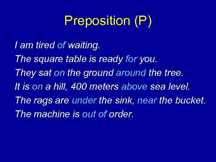 Preposition (P) I am tired of waiting. The square table is ready for you.