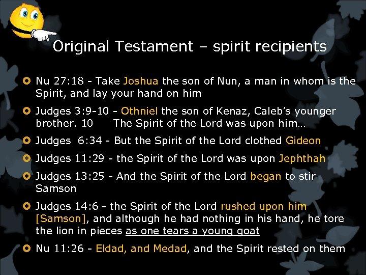 Original Testament – spirit recipients Nu 27: 18 - Take Joshua the son of