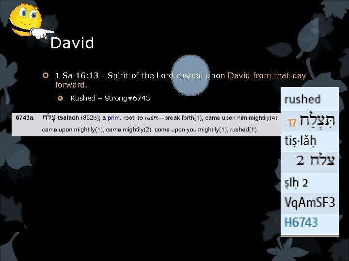 David 1 Sa 16: 13 - Spirit of the Lord rushed upon David from