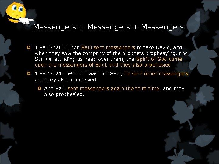Messengers + Messengers 1 Sa 19: 20 - Then Saul sent messengers to take