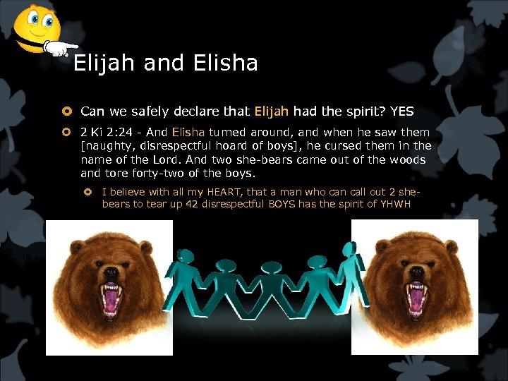 Elijah and Elisha Can we safely declare that Elijah had the spirit? YES 2