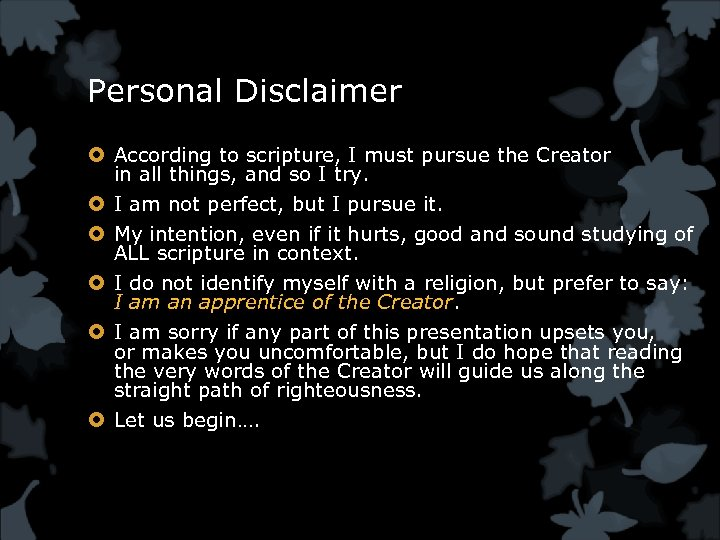 Personal Disclaimer According to scripture, I must pursue the Creator in all things, and