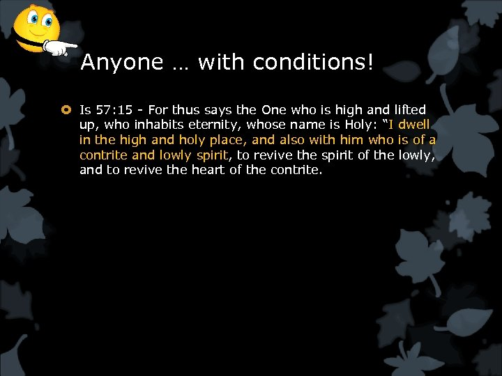 Anyone … with conditions! Is 57: 15 - For thus says the One who