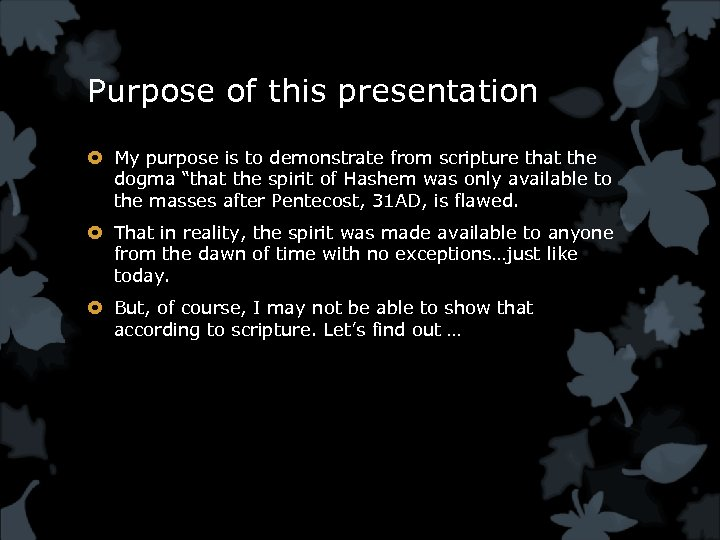 Purpose of this presentation My purpose is to demonstrate from scripture that the dogma