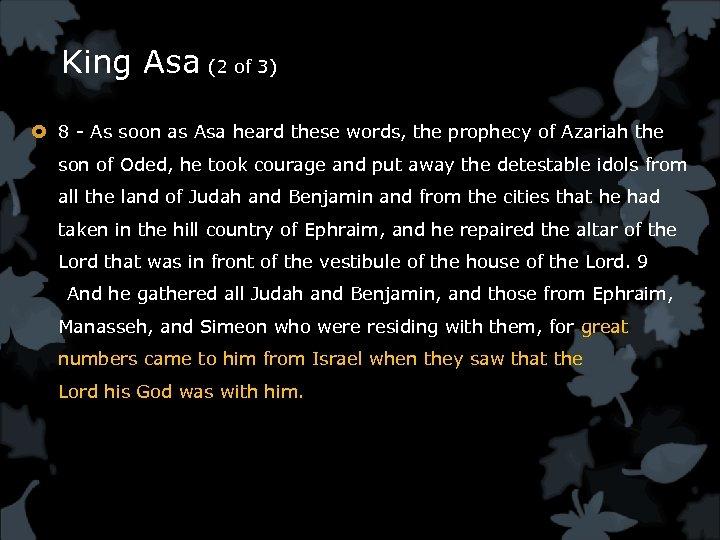 King Asa (2 of 3) 8 - As soon as Asa heard these words,