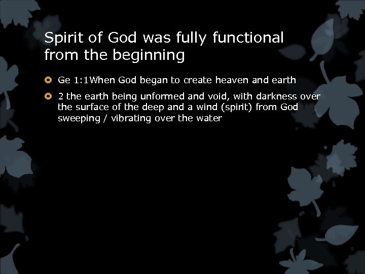 Spirit of God was fully functional from the beginning Ge 1: 1 When God