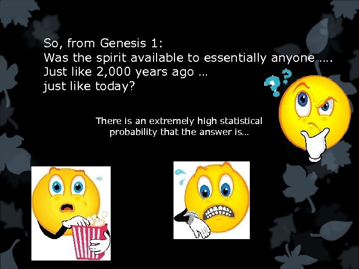 So, from Genesis 1: Was the spirit available to essentially anyone …. Just like