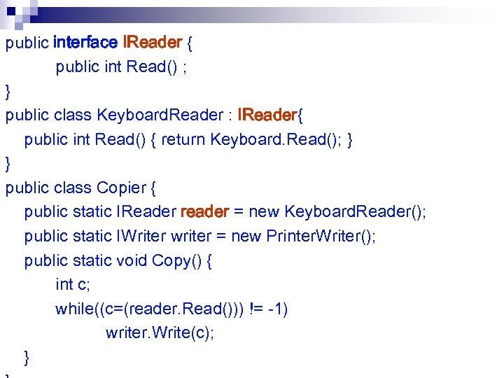 public interface IReader { public int Read() ; } public class Keyboard. Reader :