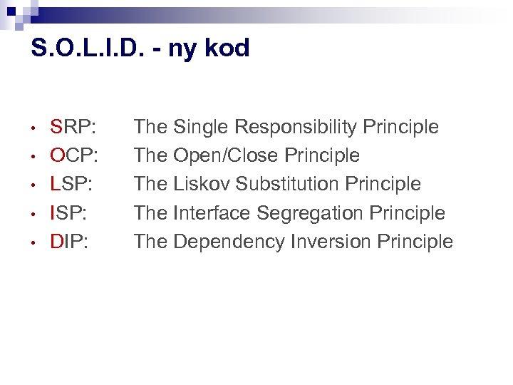 S. O. L. I. D. - ny kod • • • SRP: OCP: LSP:
