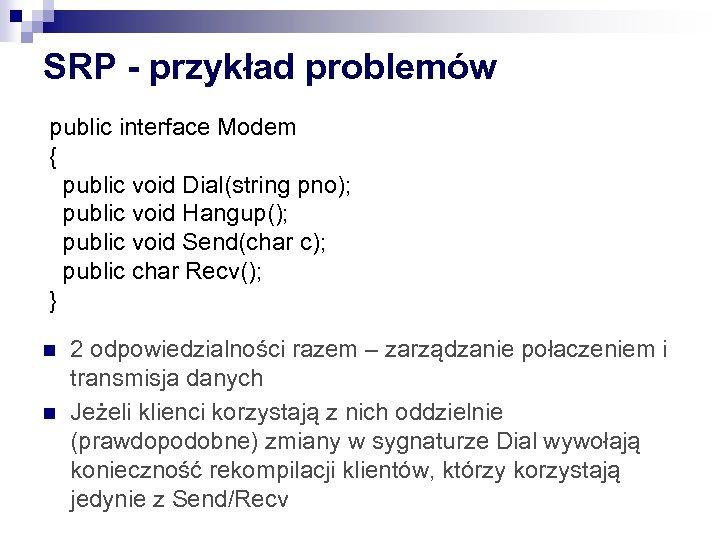 SRP - przykład problemów public interface Modem { public void Dial(string pno); public void