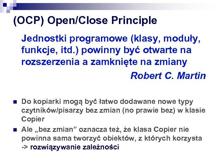 (OCP) Open/Close Principle Jednostki programowe (klasy, moduły, funkcje, itd. ) powinny być otwarte na