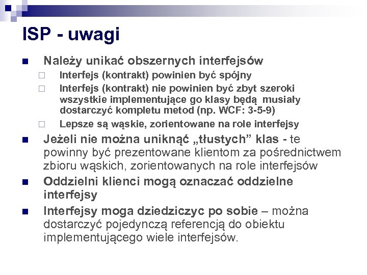 ISP - uwagi n Należy unikać obszernych interfejsów ¨ ¨ ¨ n n n