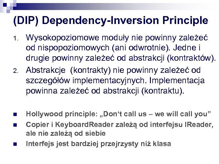 (DIP) Dependency-Inversion Principle 1. 2. n n n Wysokopoziomowe moduły nie powinny zależeć od