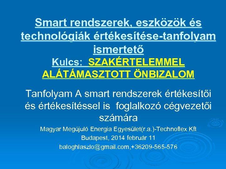 Smart rendszerek, eszközök és technológiák értékesítése-tanfolyam ismertető Kulcs: SZAKÉRTELEMMEL ALÁTÁMASZTOTT ÖNBIZALOM Tanfolyam A smart