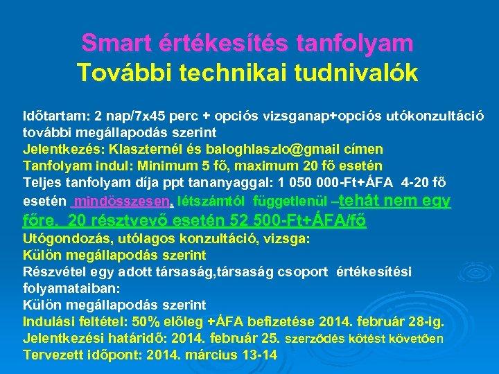 Smart értékesítés tanfolyam További technikai tudnivalók Időtartam: 2 nap/7 x 45 perc + opciós
