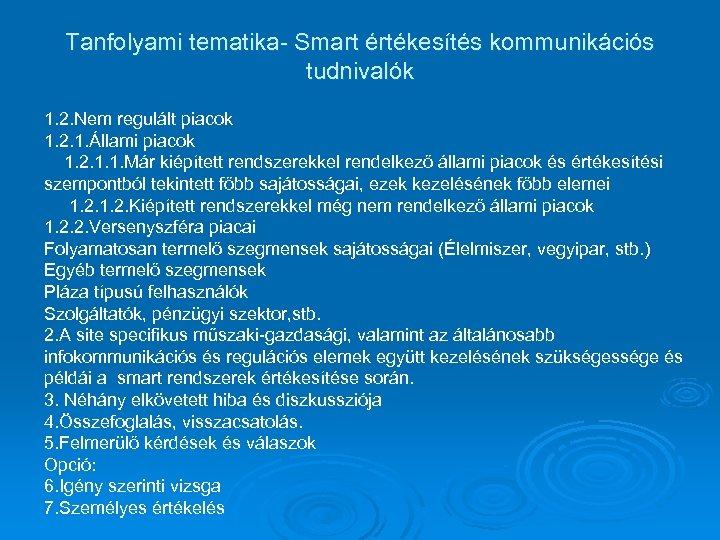 Tanfolyami tematika- Smart értékesítés kommunikációs tudnivalók 1. 2. Nem regulált piacok 1. 2. 1.
