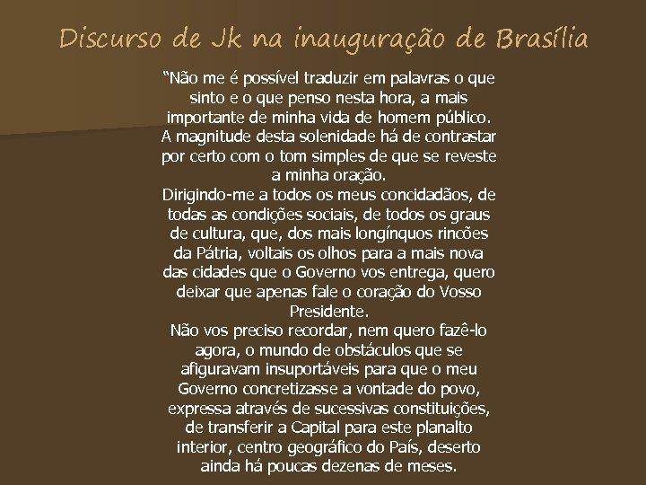"""Discurso de Jk na inauguração de Brasília """"Não me é possível traduzir em palavras"""