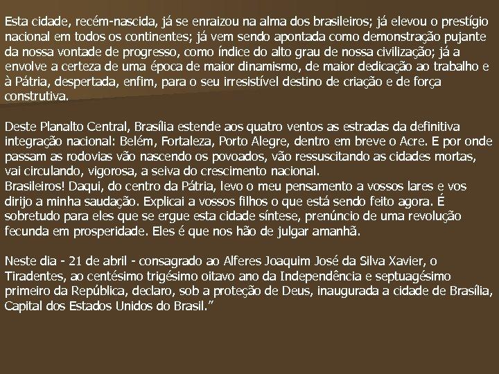 Esta cidade, recém-nascida, já se enraizou na alma dos brasileiros; já elevou o prestígio