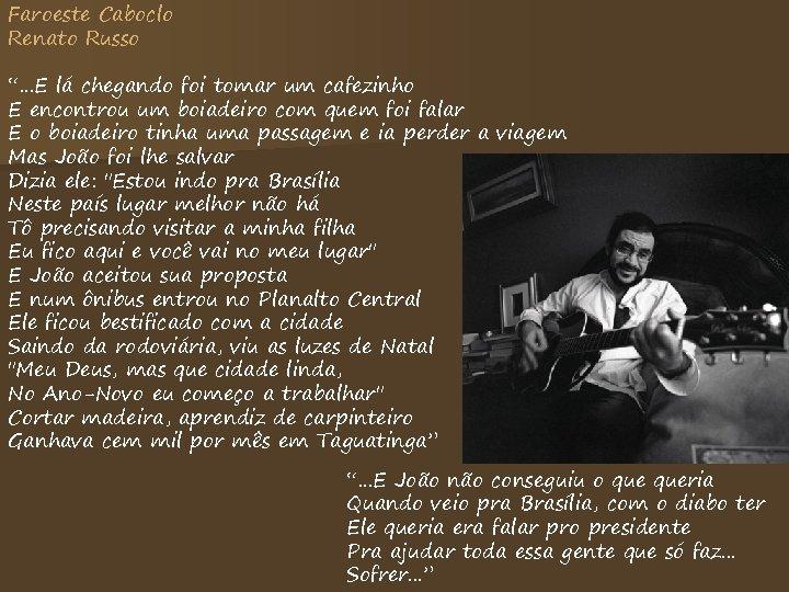 """Faroeste Caboclo Renato Russo """". . . E lá chegando foi tomar um cafezinho"""