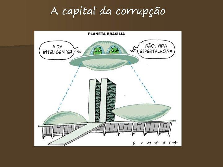 A capital da corrupção