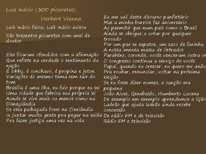 Luís Inácio (300 picaretas) Eu me vali deste discurso panfletário Mas a minha burrice