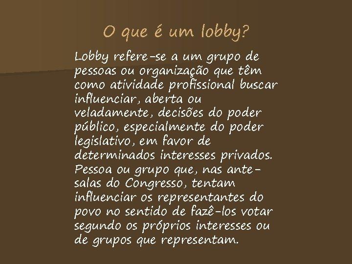 O que é um lobby? Lobby refere-se a um grupo de pessoas ou organização