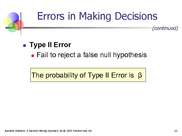 Errors in Making Decisions (continued) n Type II Error n Fail to reject a
