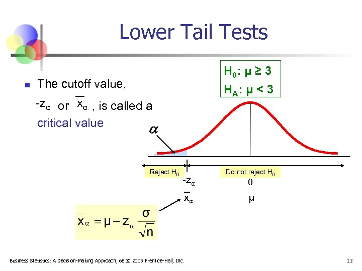 Lower Tail Tests n H 0: μ ≥ 3 The cutoff value, H A: