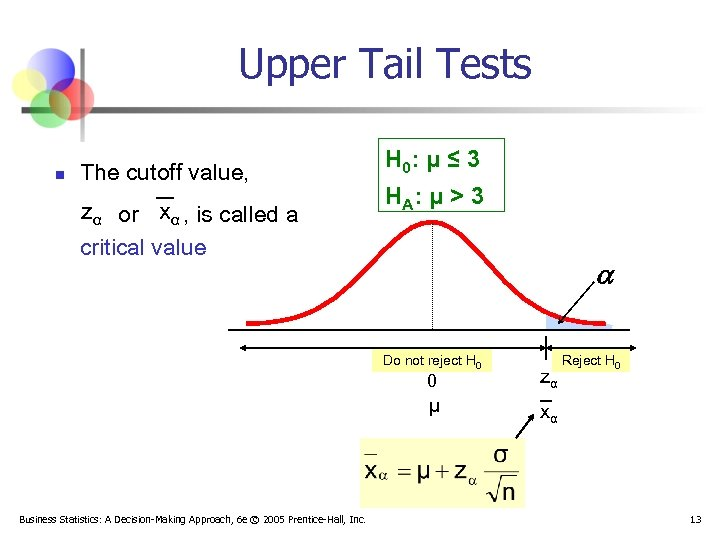 Upper Tail Tests n The cutoff value, zα or xα , is called a