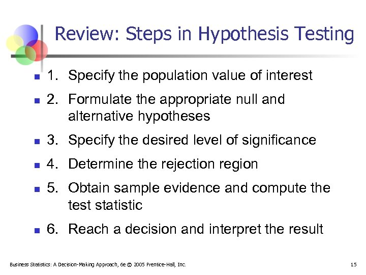 Review: Steps in Hypothesis Testing n n 1. Specify the population value of interest