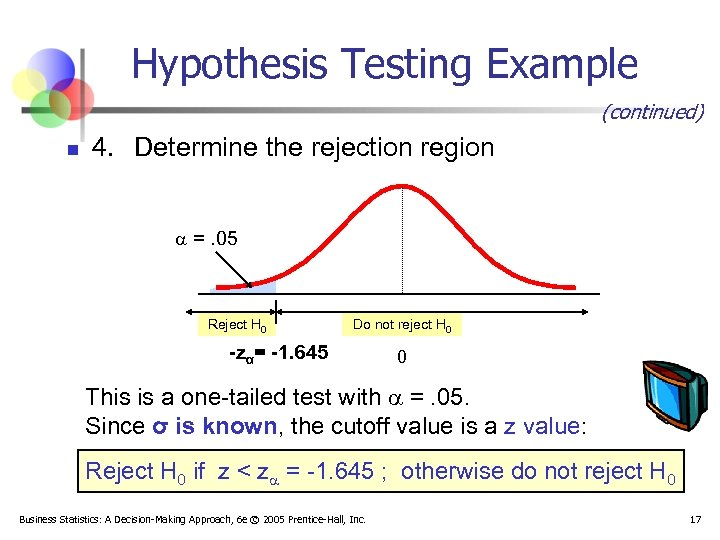 Hypothesis Testing Example (continued) n 4. Determine the rejection region =. 05 Reject H