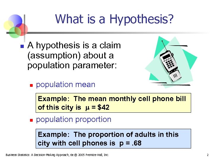 What is a Hypothesis? n A hypothesis is a claim (assumption) about a population