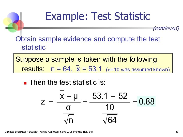 Example: Test Statistic (continued) Obtain sample evidence and compute the test statistic Suppose a