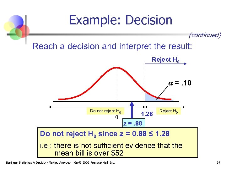Example: Decision (continued) Reach a decision and interpret the result: Reject H 0 =.