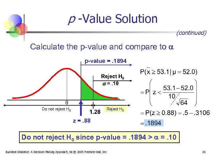 p -Value Solution (continued) Calculate the p-value and compare to p-value =. 1894 Reject