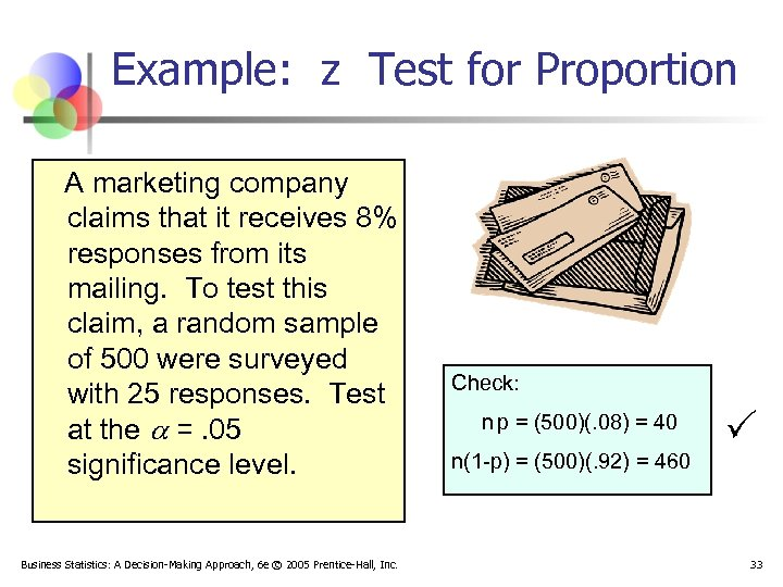Example: z Test for Proportion A marketing company claims that it receives 8% responses