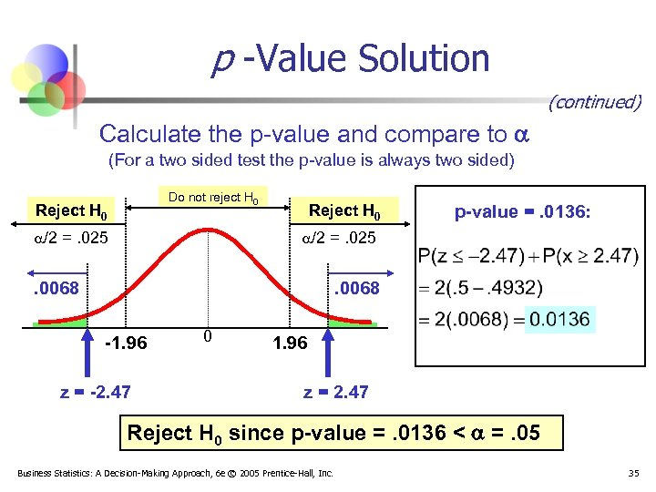 p -Value Solution (continued) Calculate the p-value and compare to (For a two sided