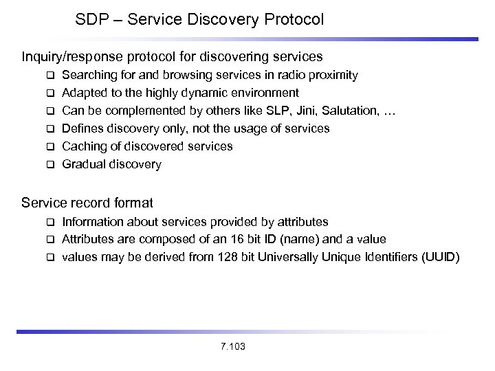 SDP – Service Discovery Protocol Inquiry/response protocol for discovering services Searching for and browsing
