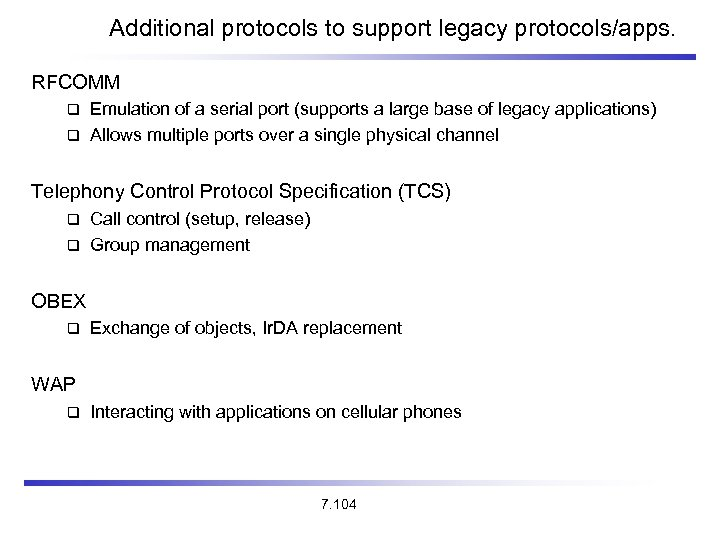 Additional protocols to support legacy protocols/apps. RFCOMM Emulation of a serial port (supports a