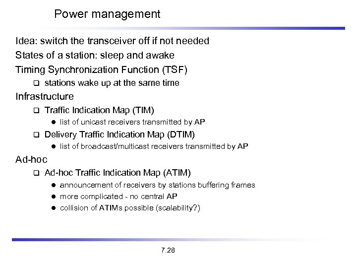 Power management Idea: switch the transceiver off if not needed States of a station: