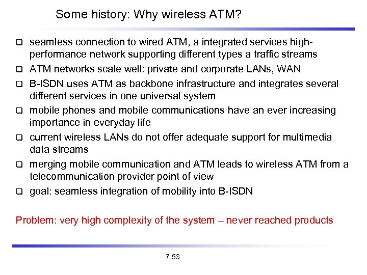 Some history: Why wireless ATM? seamless connection to wired ATM, a integrated services highperformance