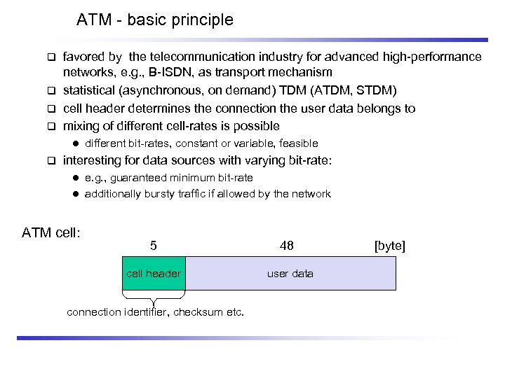 ATM - basic principle favored by the telecommunication industry for advanced high-performance networks, e.