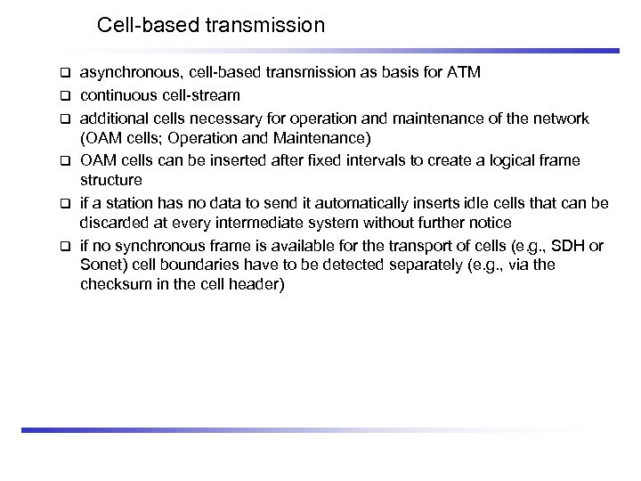 Cell-based transmission asynchronous, cell-based transmission as basis for ATM continuous cell-stream additional cells necessary
