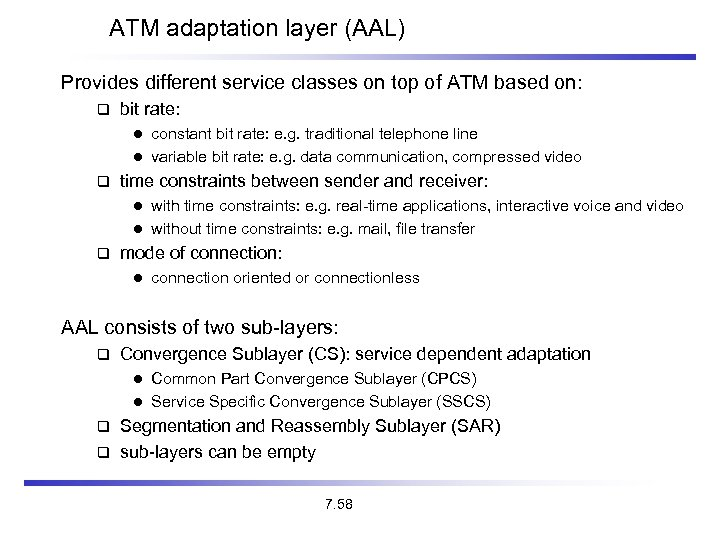 ATM adaptation layer (AAL) Provides different service classes on top of ATM based on: