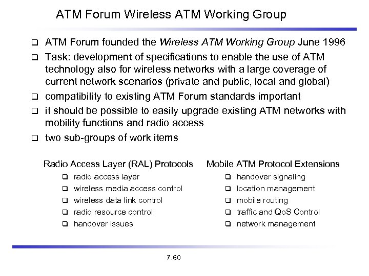 ATM Forum Wireless ATM Working Group ATM Forum founded the Wireless ATM Working Group