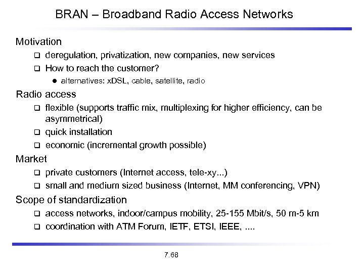 BRAN – Broadband Radio Access Networks Motivation deregulation, privatization, new companies, new services How